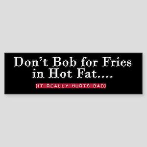 Don't Bob for Fries [Hurts Bad] Bumper Sticker
